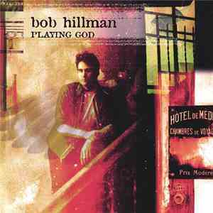 Bob Hillman - Playing God download free